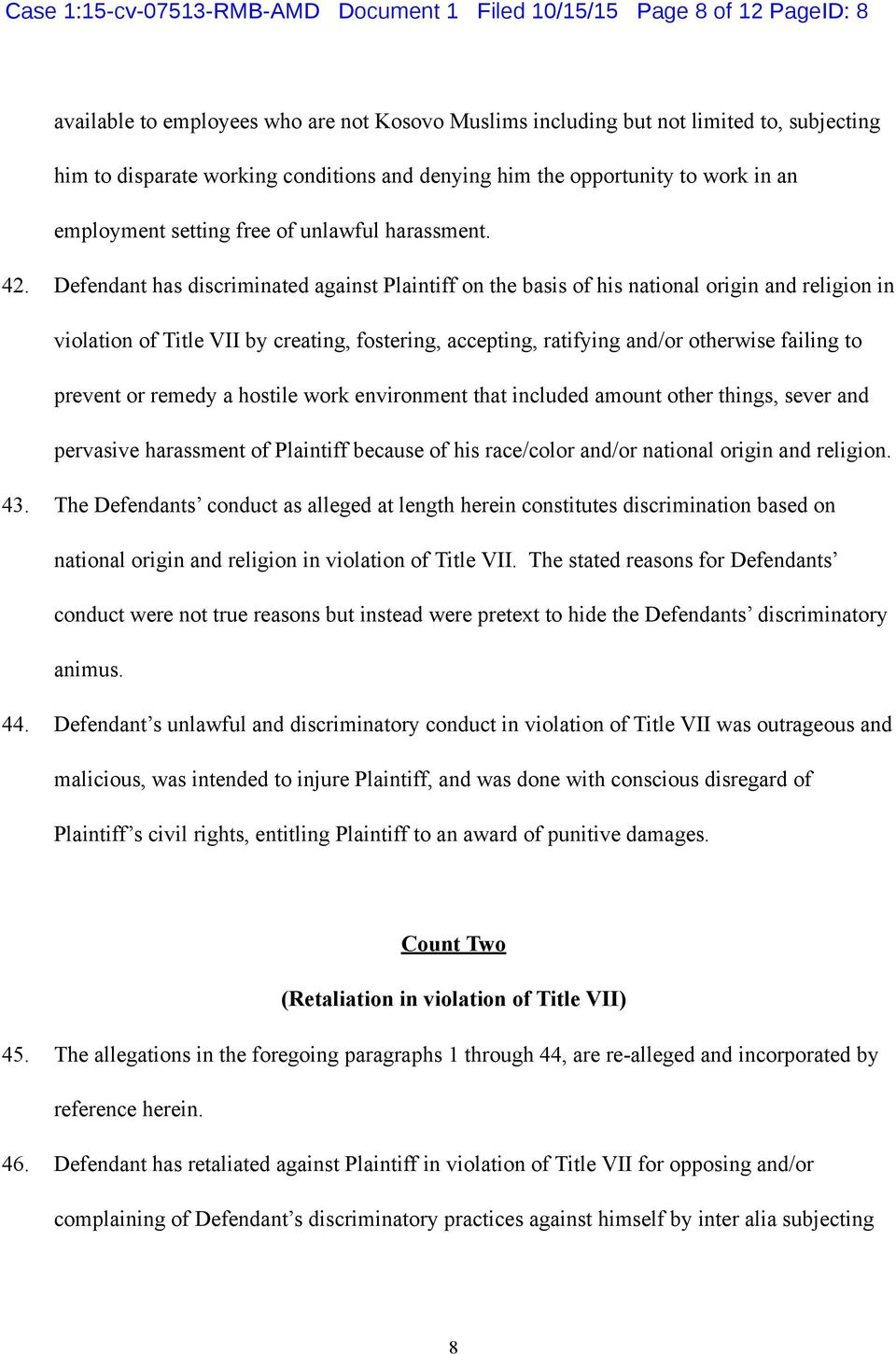 Defendant has discriminated against Plaintiff on the basis of his national origin and religion in violation of Title VII by creating, fostering, accepting, ratifying and/or otherwise failing to