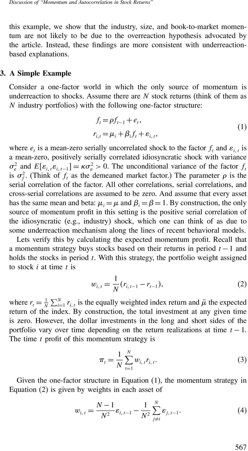 A Simple Example Consider a one-factor world in which the only source of momentum is underreaction to shocks.