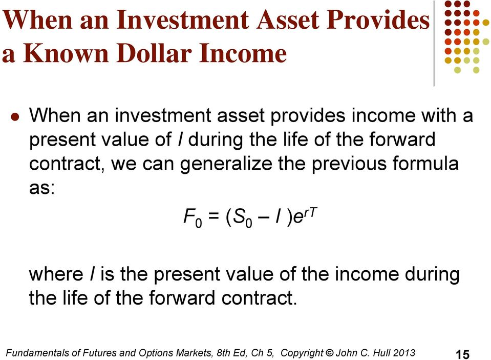 formula as: F 0 = (S 0 I )e rt where I is the present value of the income during the life of the