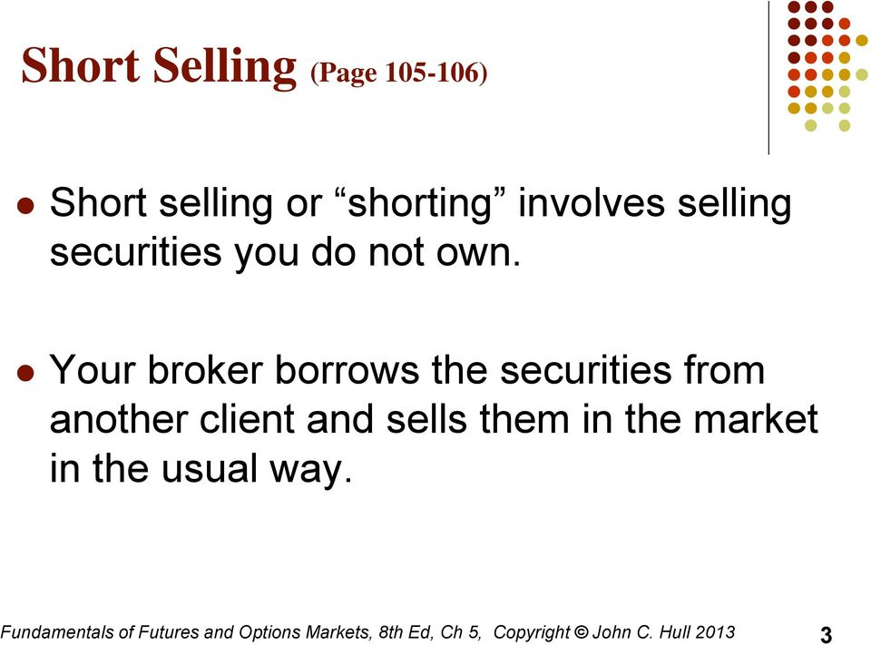 Your broker borrows the securities from another client and sells them in