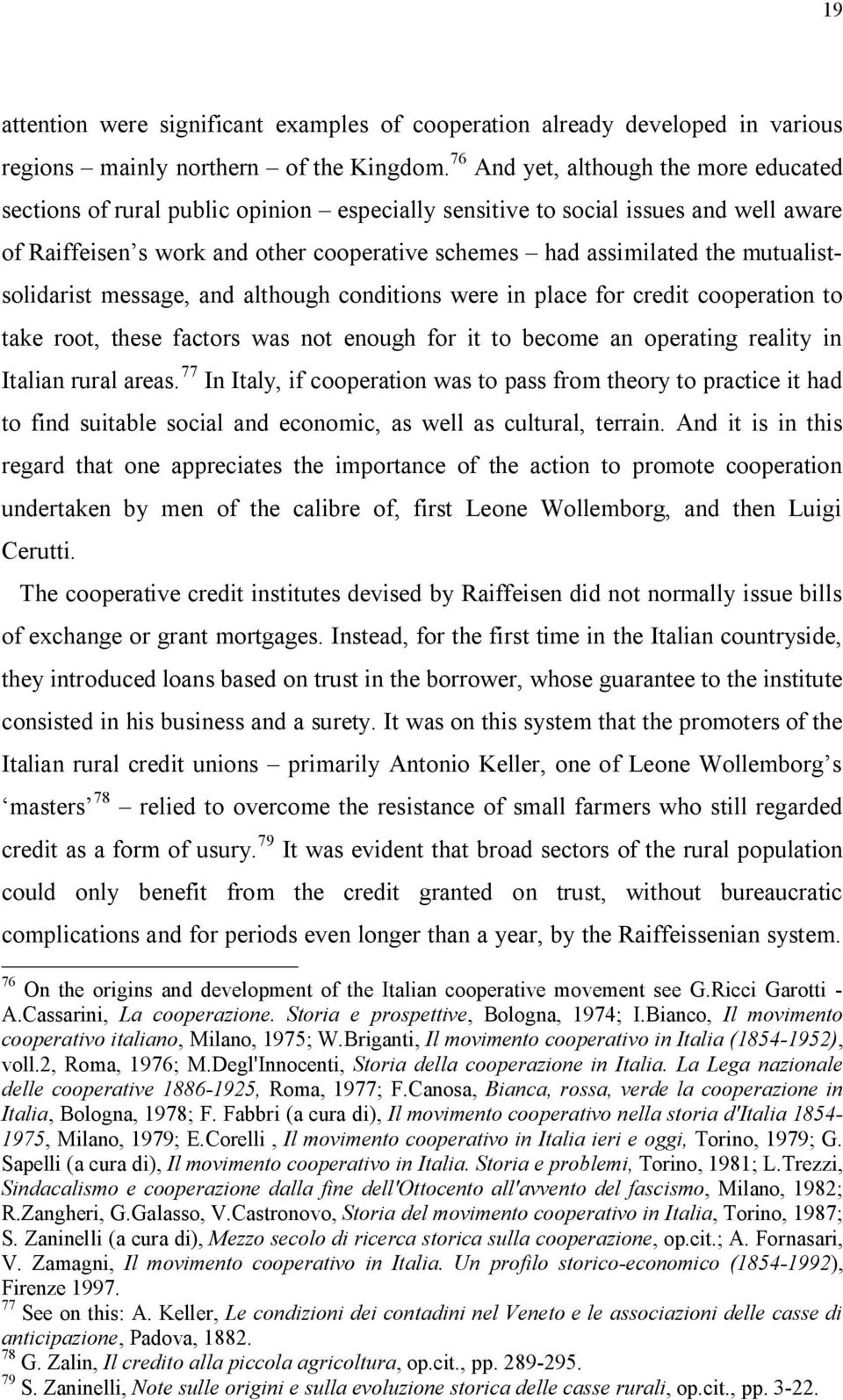 mutualistsolidarist message, and although conditions were in place for credit cooperation to take root, these factors was not enough for it to become an operating reality in Italian rural areas.