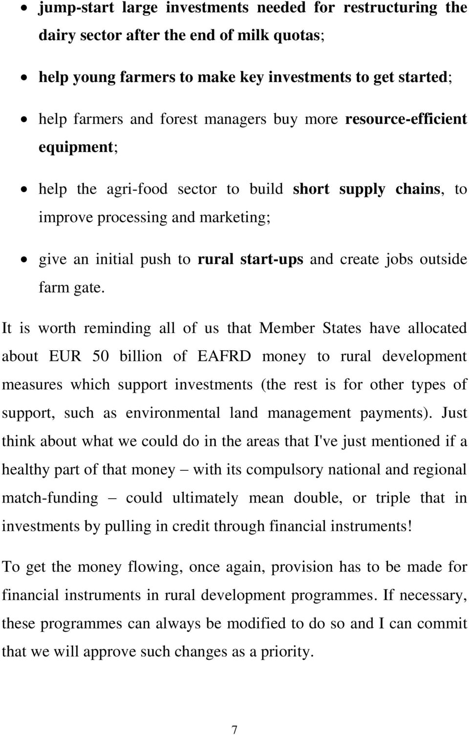 gate. It is worth reminding all of us that Member States have allocated about EUR 50 billion of EAFRD money to rural development measures which support investments (the rest is for other types of