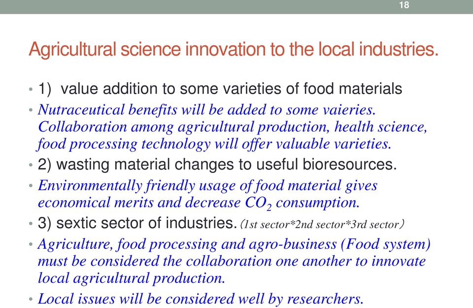 Environmentally friendly usage of food material gives economical merits and decrease CO 2 consumption. 3) sextic sector of industries.