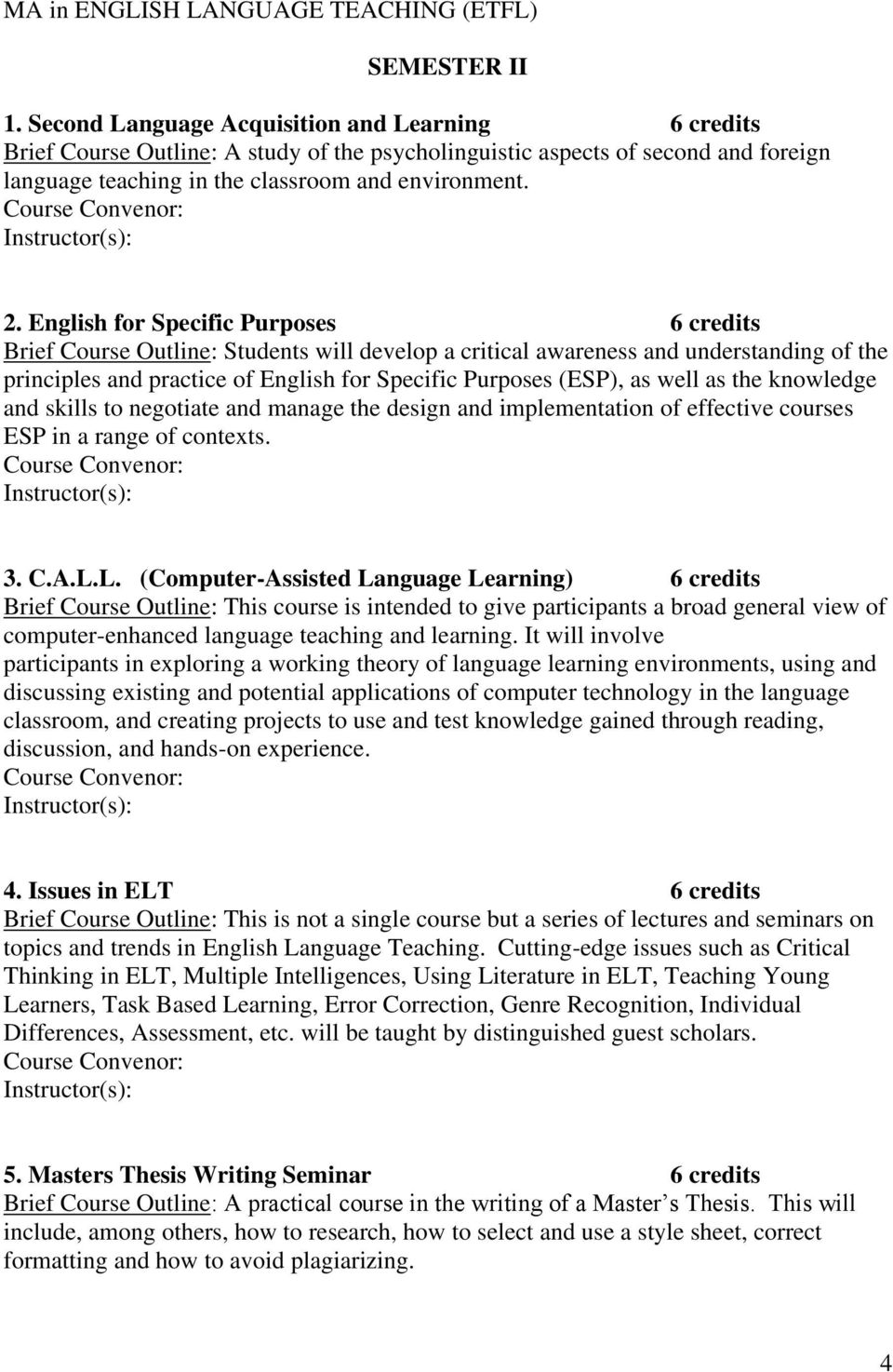 English for Specific Purposes 6 credits Brief Course Outline: Students will develop a critical awareness and understanding of the principles and practice of English for Specific Purposes (ESP), as