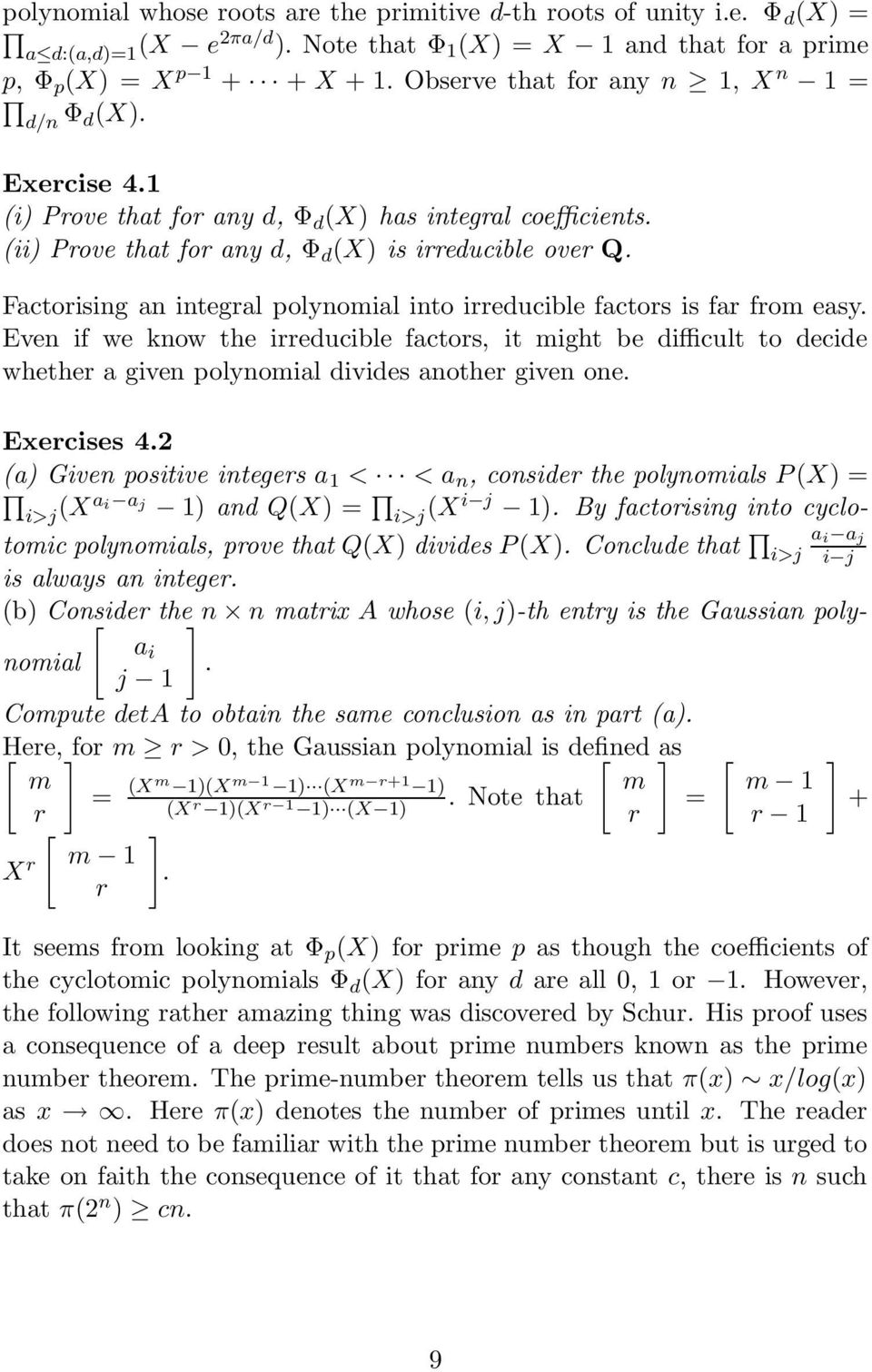 Factorising an integral polynomial into irreducible factors is far from easy.