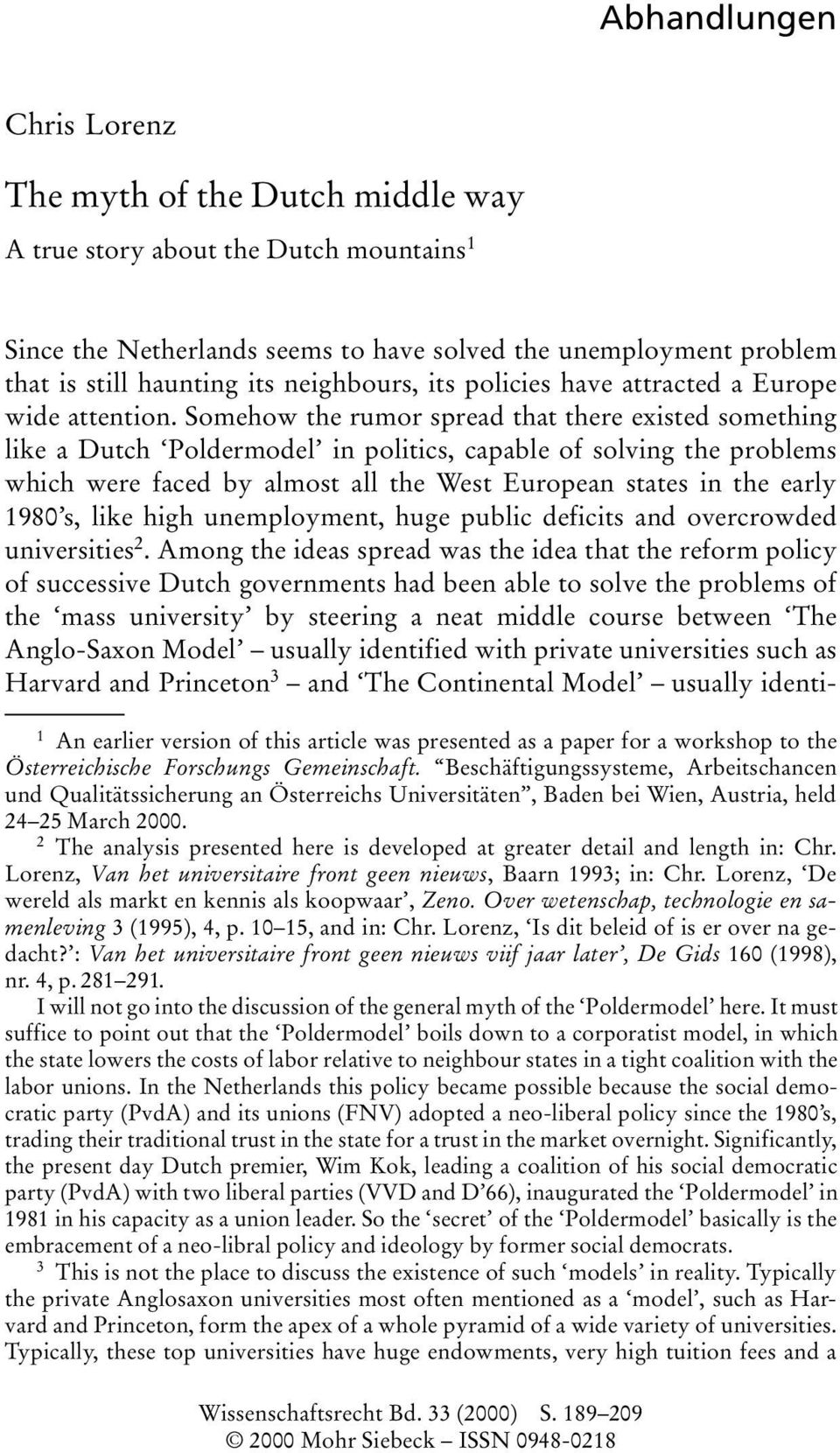 Somehow the rumor spread that there existed something like a Dutch Poldermodel in politics, capable of solving the problems which were faced by almost all the West European states in the early 1980