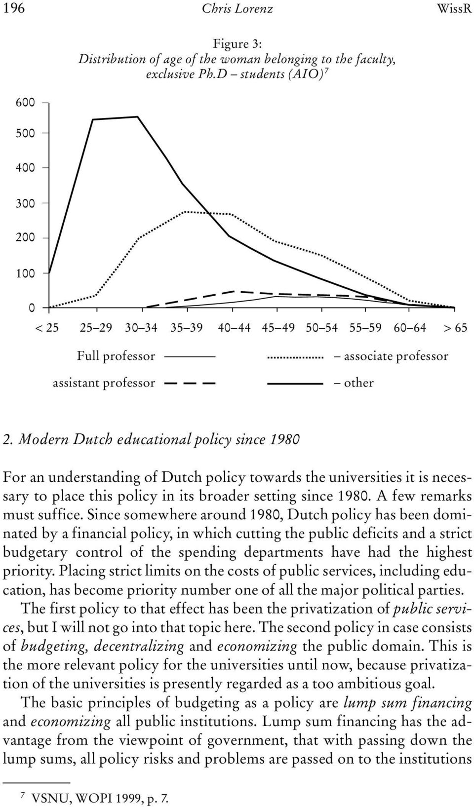 Modern Dutch educational policy since 1980 For an understanding of Dutch policy towards the universities it is necessary to place this policy in its broader setting since 1980.