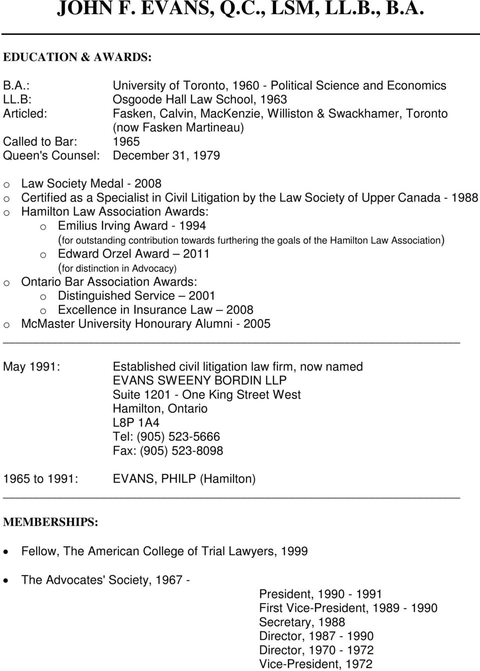 - 2008 o Certified as a Specialist in Civil Litigation by the Law Society of Upper Canada - 1988 o Hamilton Law Association Awards: o Emilius Irving Award - 1994 (for outstanding contribution towards