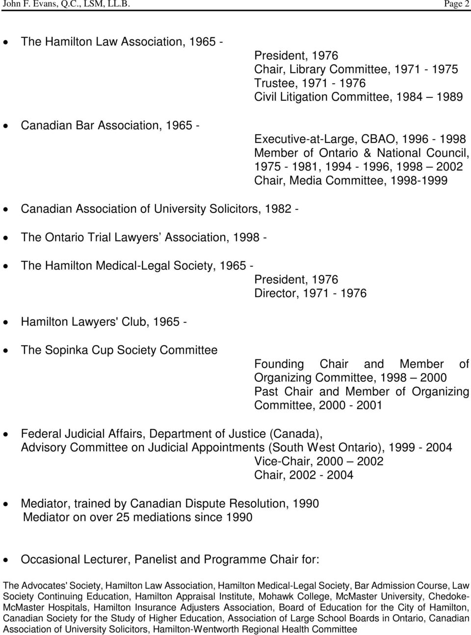 Executive-at-Large, CBAO, 1996-1998 Member of Ontario & National Council, 1975-1981, 1994-1996, 1998 2002 Chair, Media Committee, 1998-1999 Canadian Association of University Solicitors, 1982 - The