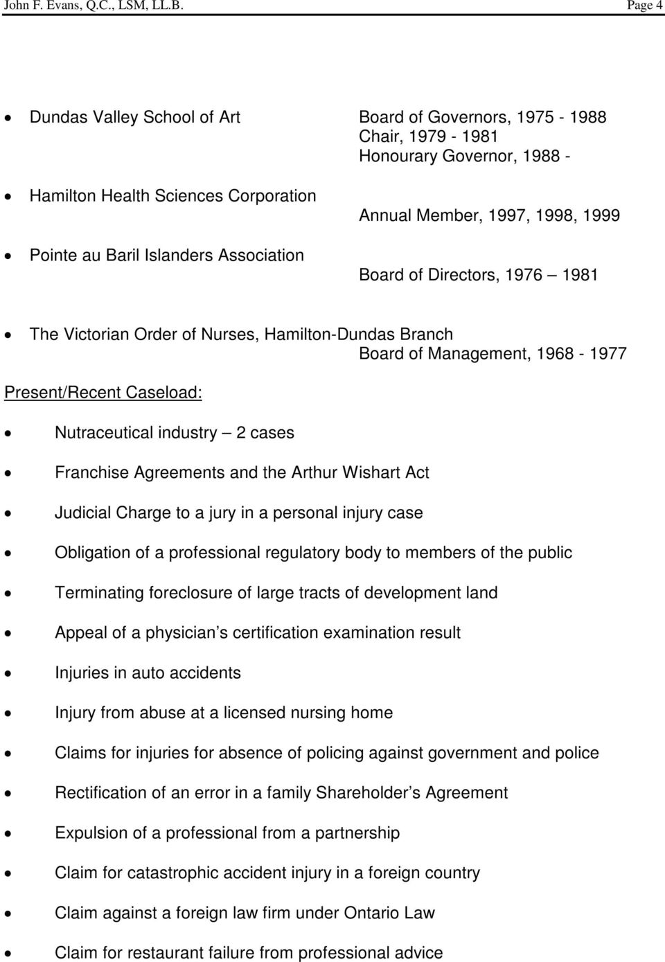 1997, 1998, 1999 Board of Directors, 1976 1981 The Victorian Order of Nurses, Hamilton-Dundas Branch Board of Management, 1968-1977 Present/Recent Caseload: Nutraceutical industry 2 cases Franchise