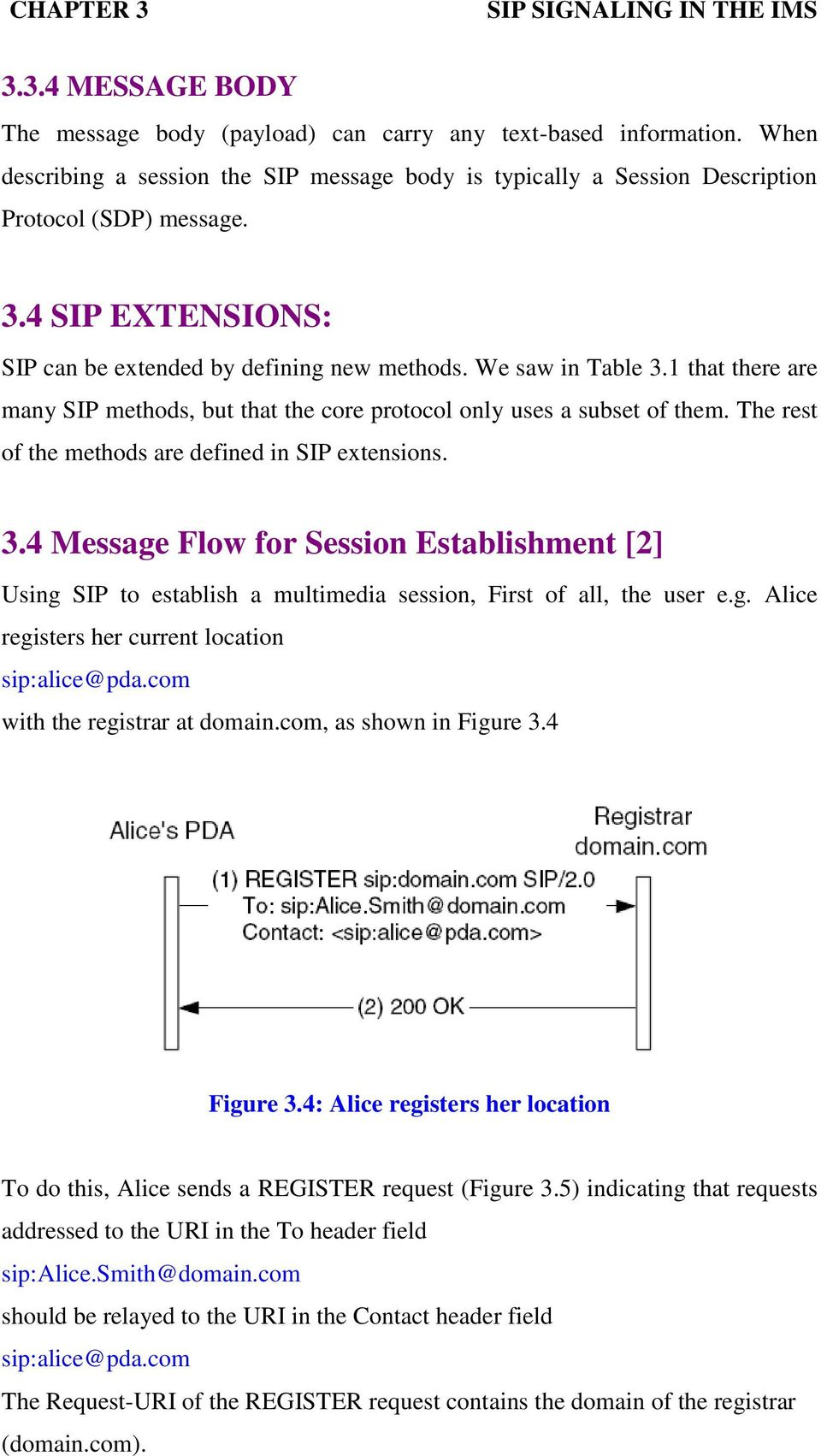 The rest of the methods are defined in SIP extensions. 3.4 Message Flow for Session Establishment [2] Using SIP to establish a multimedia session, First of all, the user e.g. Alice registers her current location sip:alice@pda.