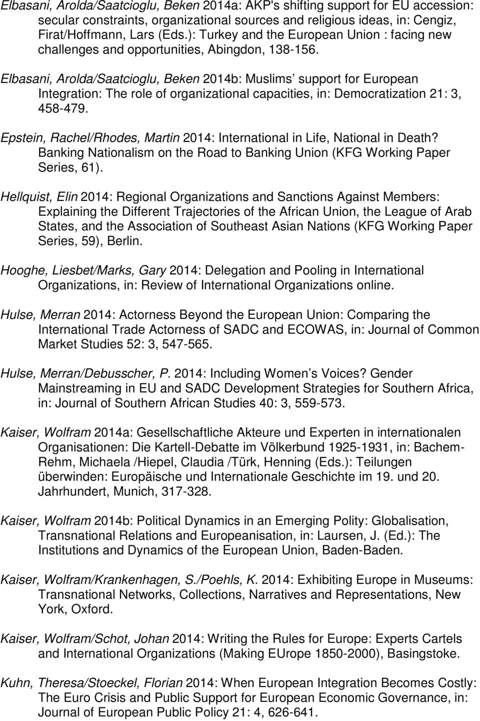 Elbasani, Arolda/Saatcioglu, Beken 2014b: Muslims support for European Integration: The role of organizational capacities, in: Democratization 21: 3, 458-479.