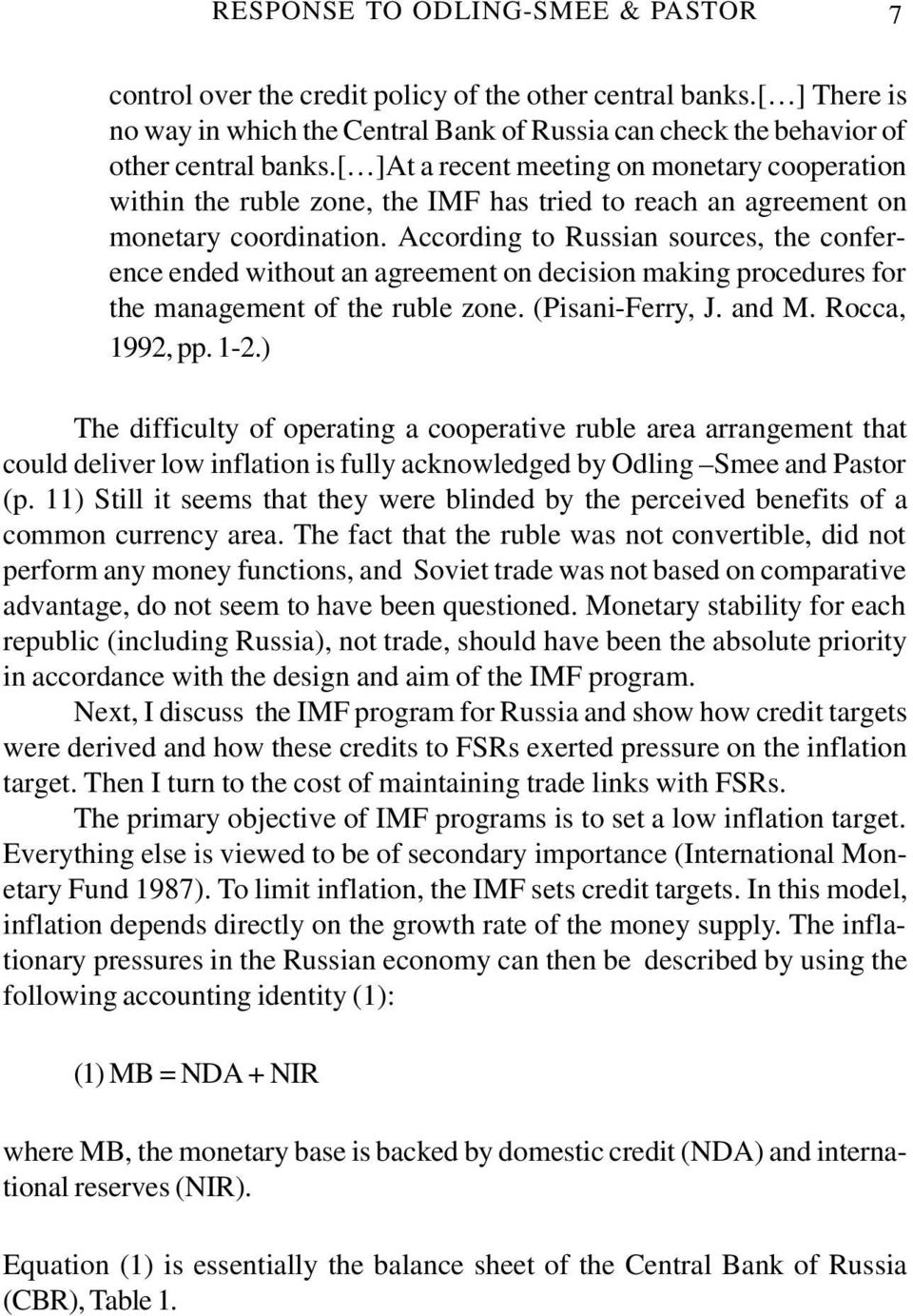 According to Russian sources, the conference ended without an agreement on decision making procedures for the management of the ruble zone. (Pisani-Ferry, J. and M. Rocca, 1992, pp. 1-2.
