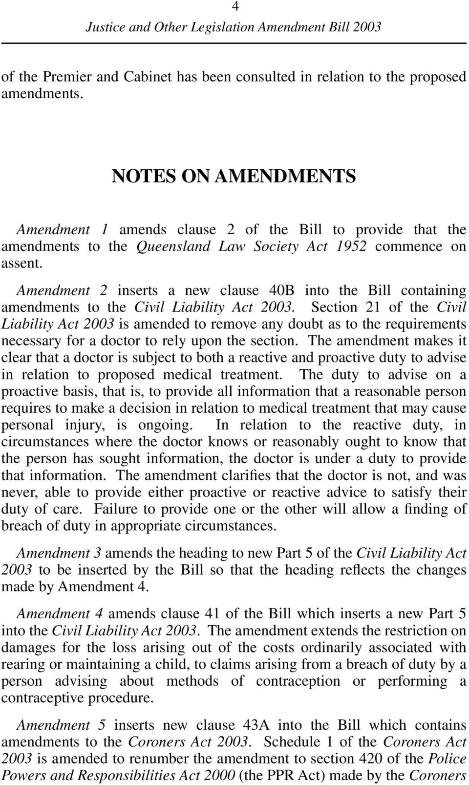 Amendment 2 inserts a new clause 40B into the Bill containing amendments to the Civil Liability Act 2003.
