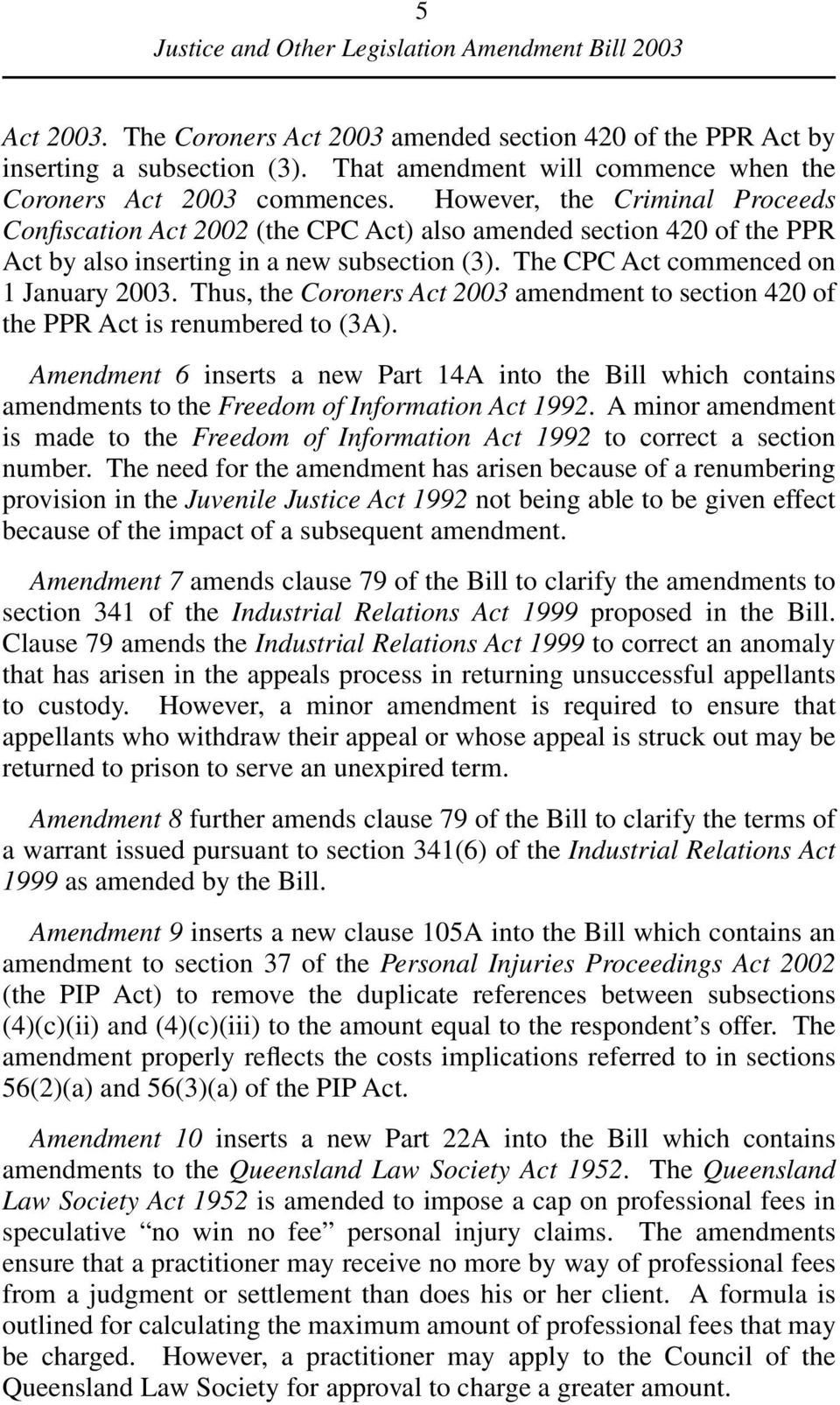 Thus, the Coroners Act 2003 amendment to section 420 of the PPR Act is renumbered to (3A).