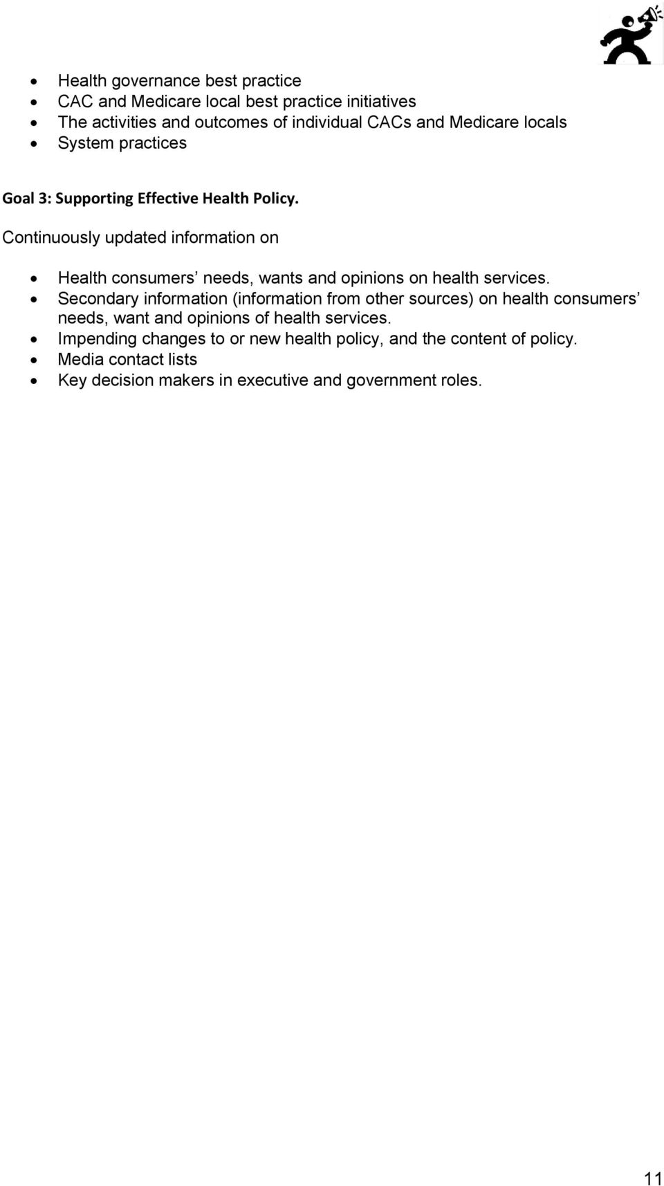 Continuously updated information on Health consumers needs, wants and opinions on health services.