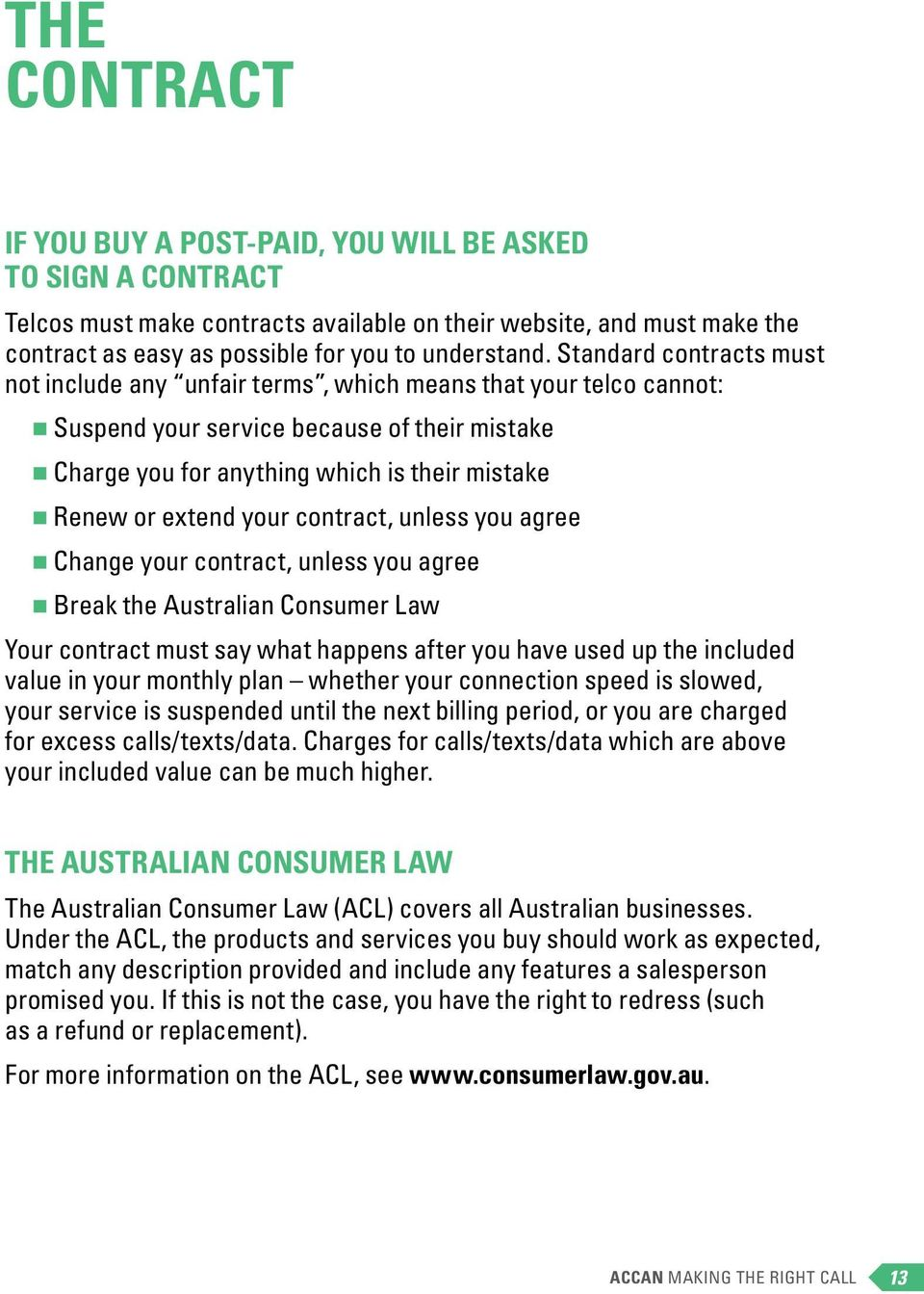 your contract, unless you agree Change your contract, unless you agree Break the Australian Consumer Law Your contract must say what happens after you have used up the included value in your monthly