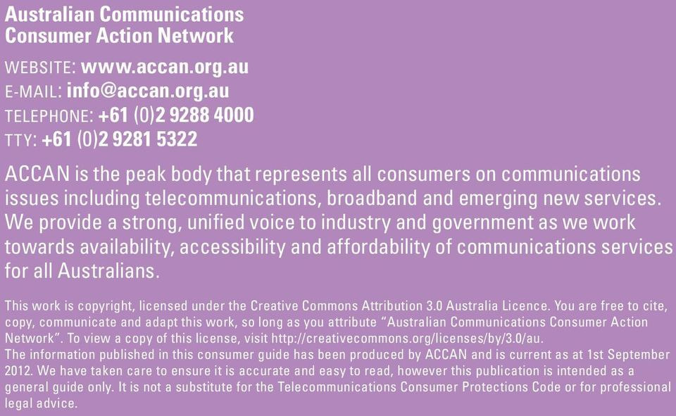 au Telephone: +61 (0)2 9288 4000 TTY: +61 (0)2 9281 5322 ACCAN is the peak body that represents all consumers on communications issues including telecommunications, broadband and emerging new