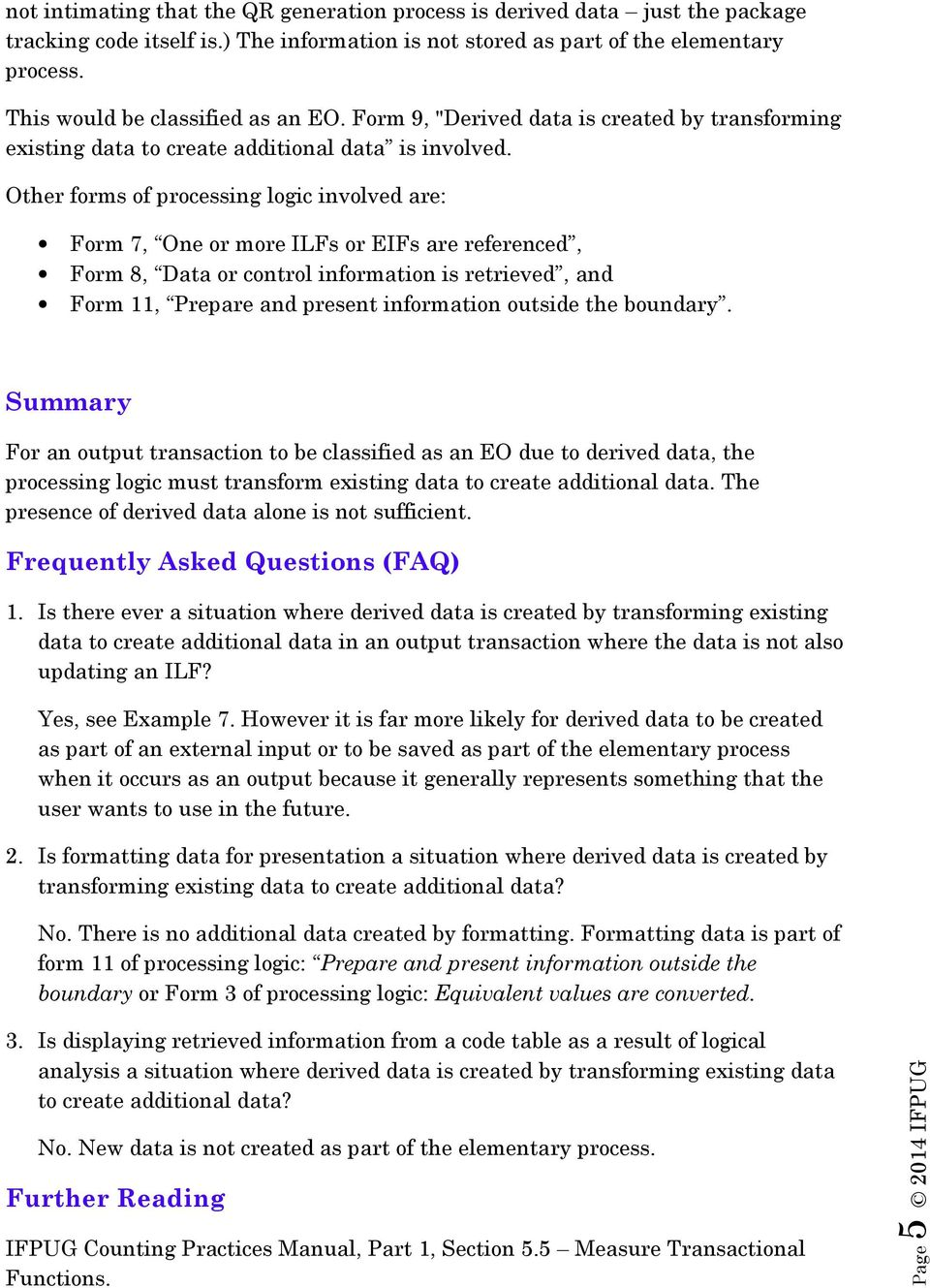Other forms of processing logic involved are: Summary For an output transaction to be classified as an EO due to derived data, the processing logic must transform existing data to create additional