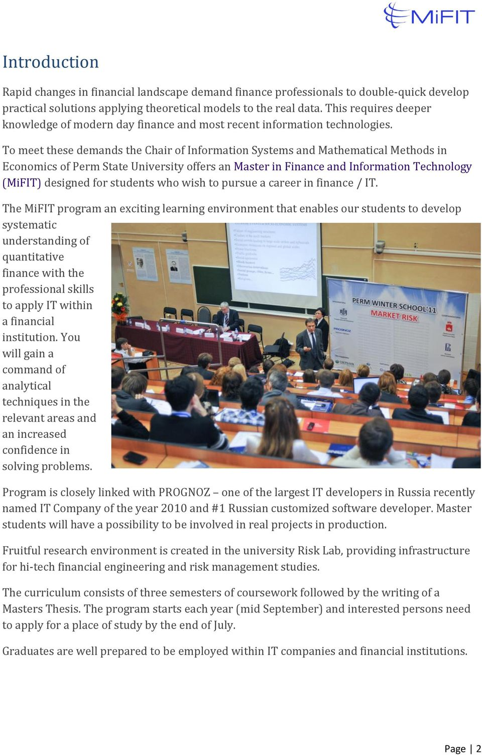 To meet these demands the Chair of Information Systems and Mathematical Methods in Economics of Perm State University offers an Master in Finance and Information Technology (MiFIT) designed for