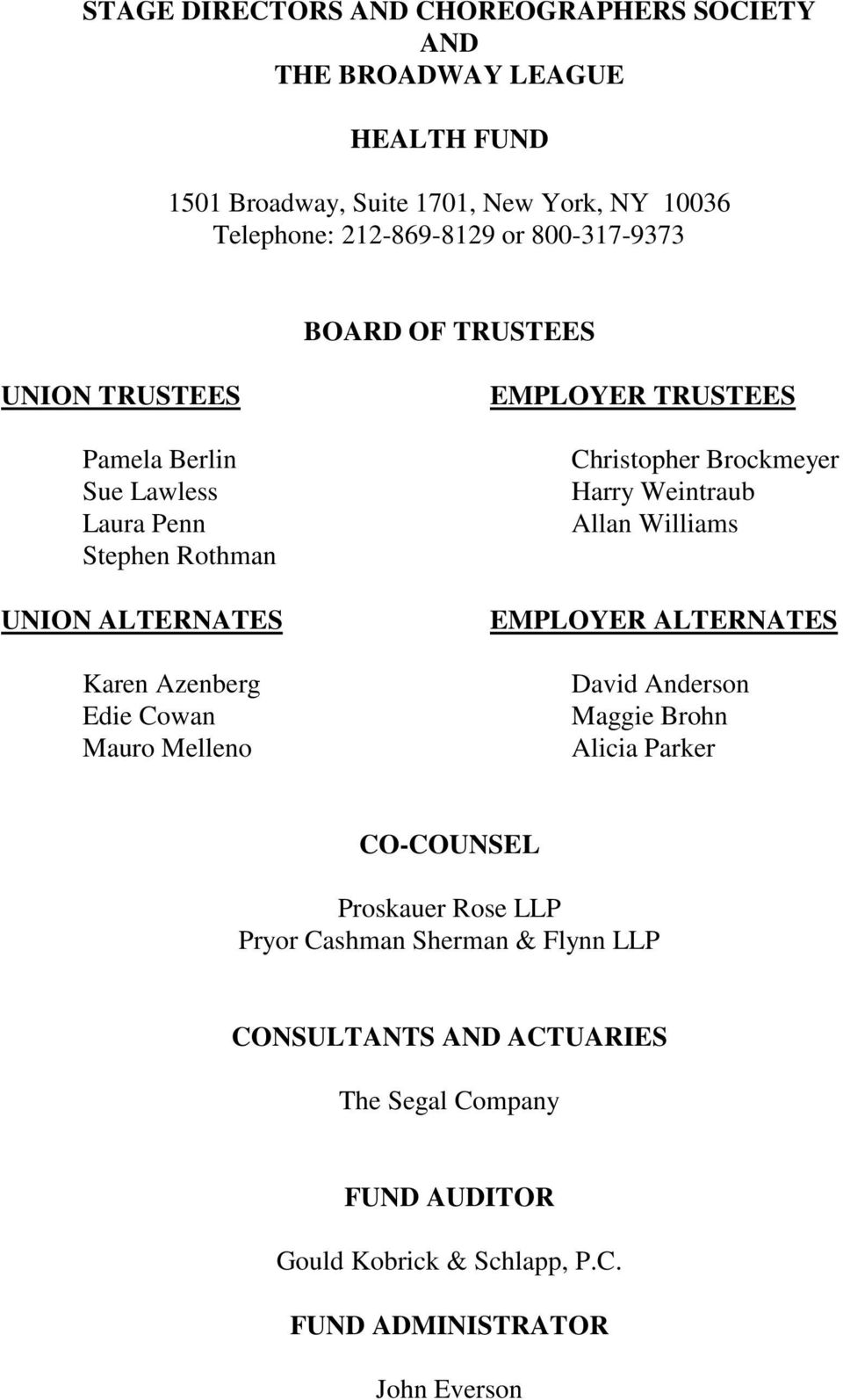 EMPLOYER TRUSTEES Christopher Brockmeyer Harry Weintraub Allan Williams EMPLOYER ALTERNATES David Anderson Maggie Brohn Alicia Parker CO-COUNSEL Proskauer