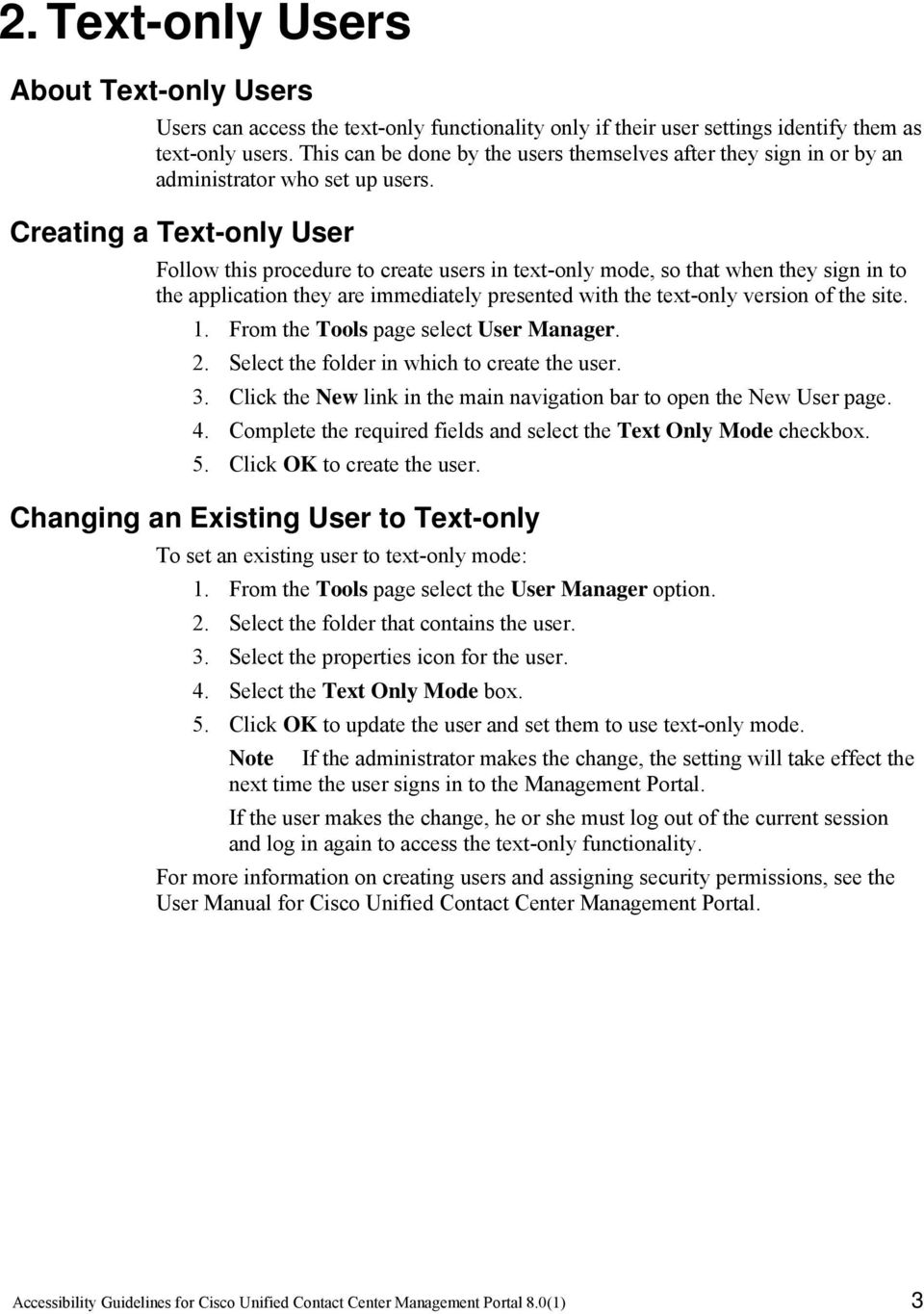 Creating a Text-only User Follow this procedure to create users in text-only mode, so that when they sign in to the application they are immediately presented with the text-only version of the site.