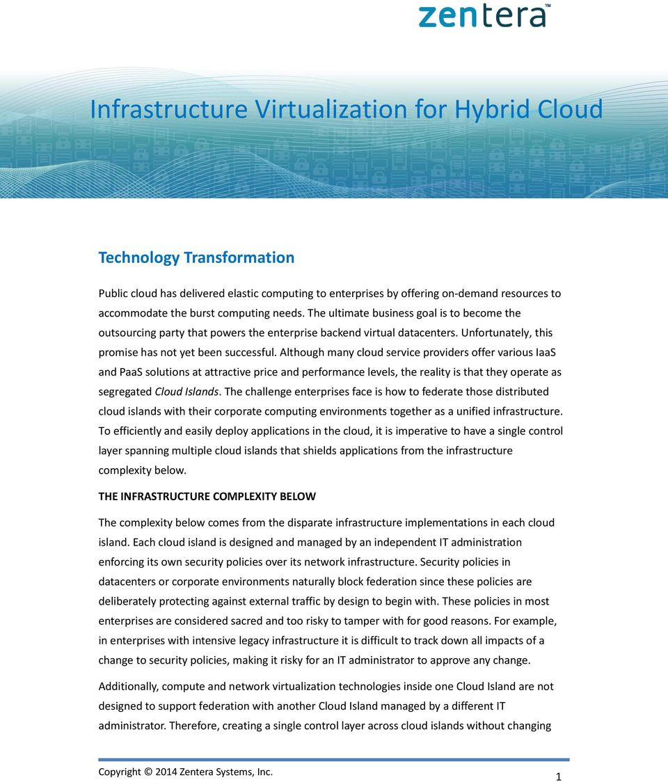 Although many cloud service providers offer various IaaS and PaaS solutions at attractive price and performance levels, the reality is that they operate as segregated Cloud Islands.