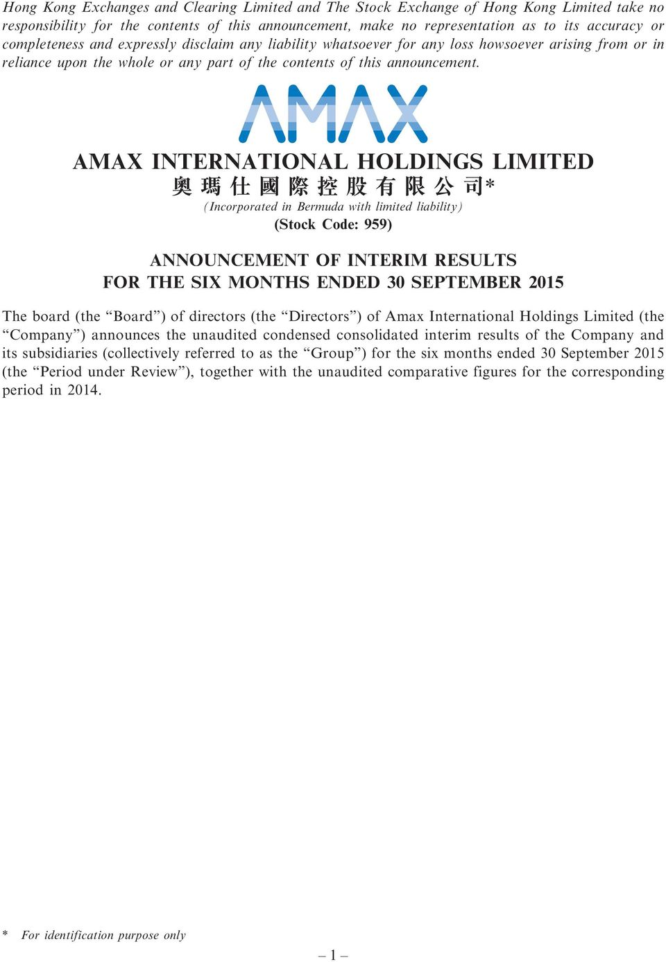 AMAX INTERNATIONAL HOLDINGS LIMITED 奧 瑪 仕 國 際 控 股 有 限 公 司 * (Incorporated in Bermuda with limited liability) (Stock Code: 959) ANNOUNCEMENT OF INTERIM RESULTS FOR THE SIX MONTHS ENDED 30 SEPTEMBER