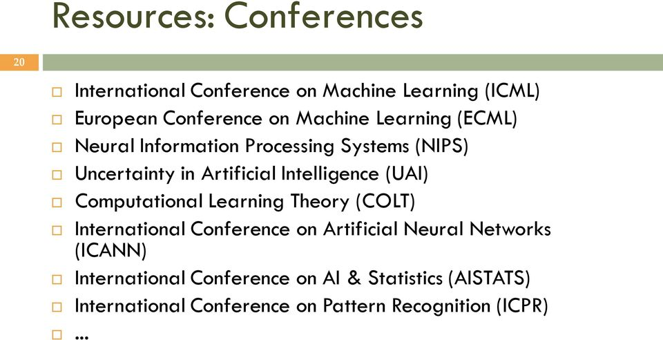 Intelligence (UAI) Computational Learning Theory (COLT) International Conference on Artificial Neural