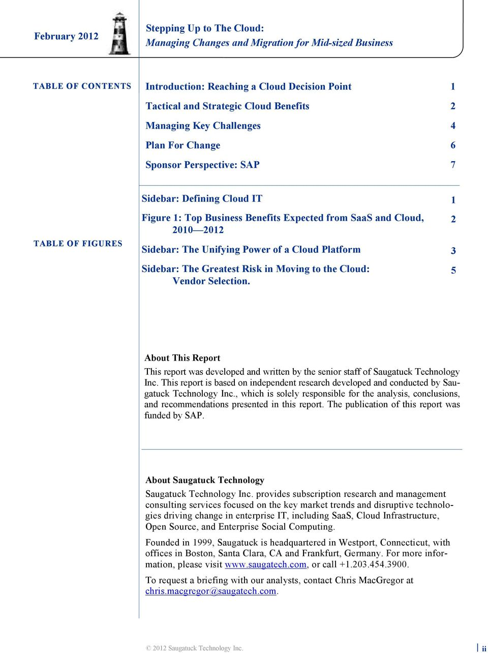 Vendor Selection. 1 2 3 5 About This Report This report was developed and written by the senior staff of Saugatuck Technology Inc.