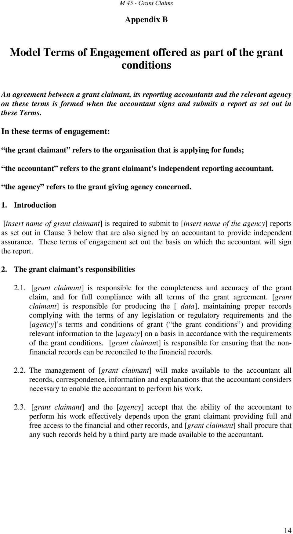In these terms of engagement: the grant claimant refers to the organisation that is applying for funds; the accountant refers to the grant claimant s independent reporting accountant.