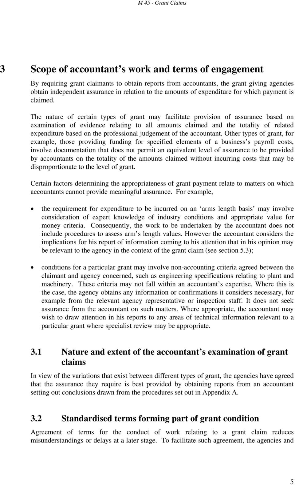 The nature of certain types of grant may facilitate provision of assurance based on examination of evidence relating to all amounts claimed and the totality of related expenditure based on the