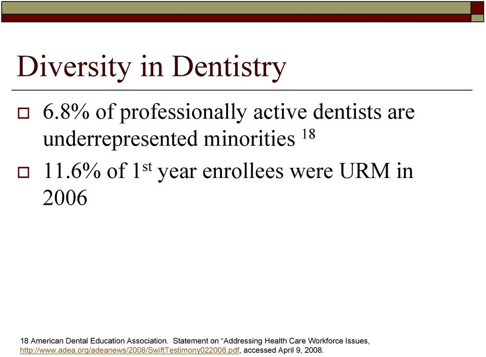 6% of 1 st year enrollees were URM in 2006 18 American Dental Education