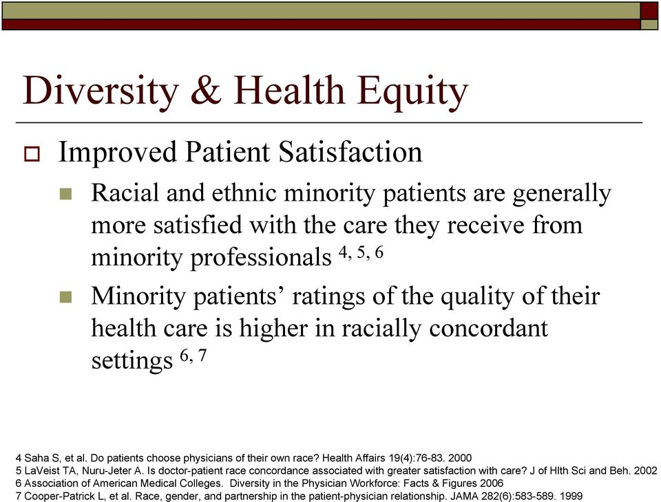 Health Affairs 19(4):76-83. 2000 5 LaVeist TA, Nuru-Jeter A. Is doctor-patient race concordance associated with greater satisfaction with care? J of Hlth Sci and Beh.