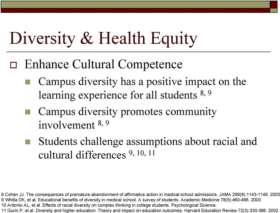 JAMA 289(9):1143-1149. 2003 9 Whitla DK, et al. Educational benefits of diversity in medical school. A survey of students. Academic Medicine 78(5):460-466. 2003 10 Antonio AL, et al.