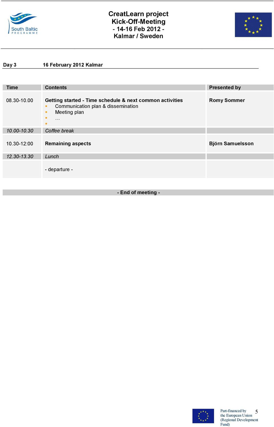 dissemination Meeting plan 10.00-10.30 Coffee break Romy Sommer 10.