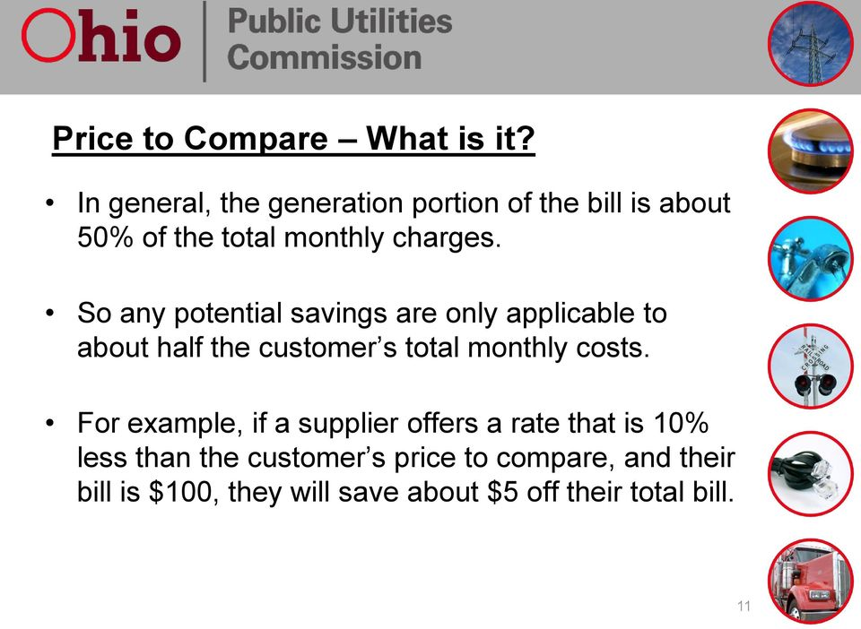So any potential savings are only applicable to about half the customer s total monthly costs.