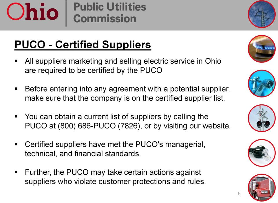 You can obtain a current list of suppliers by calling the PUCO at (800) 686-PUCO (7826), or by visiting our website.