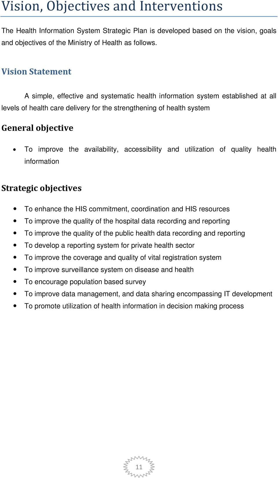 availability, accessibility and utilization of quality health information Strategic objectives To enhance the HIS commitment, coordination and HIS resources To improve the quality of the hospital