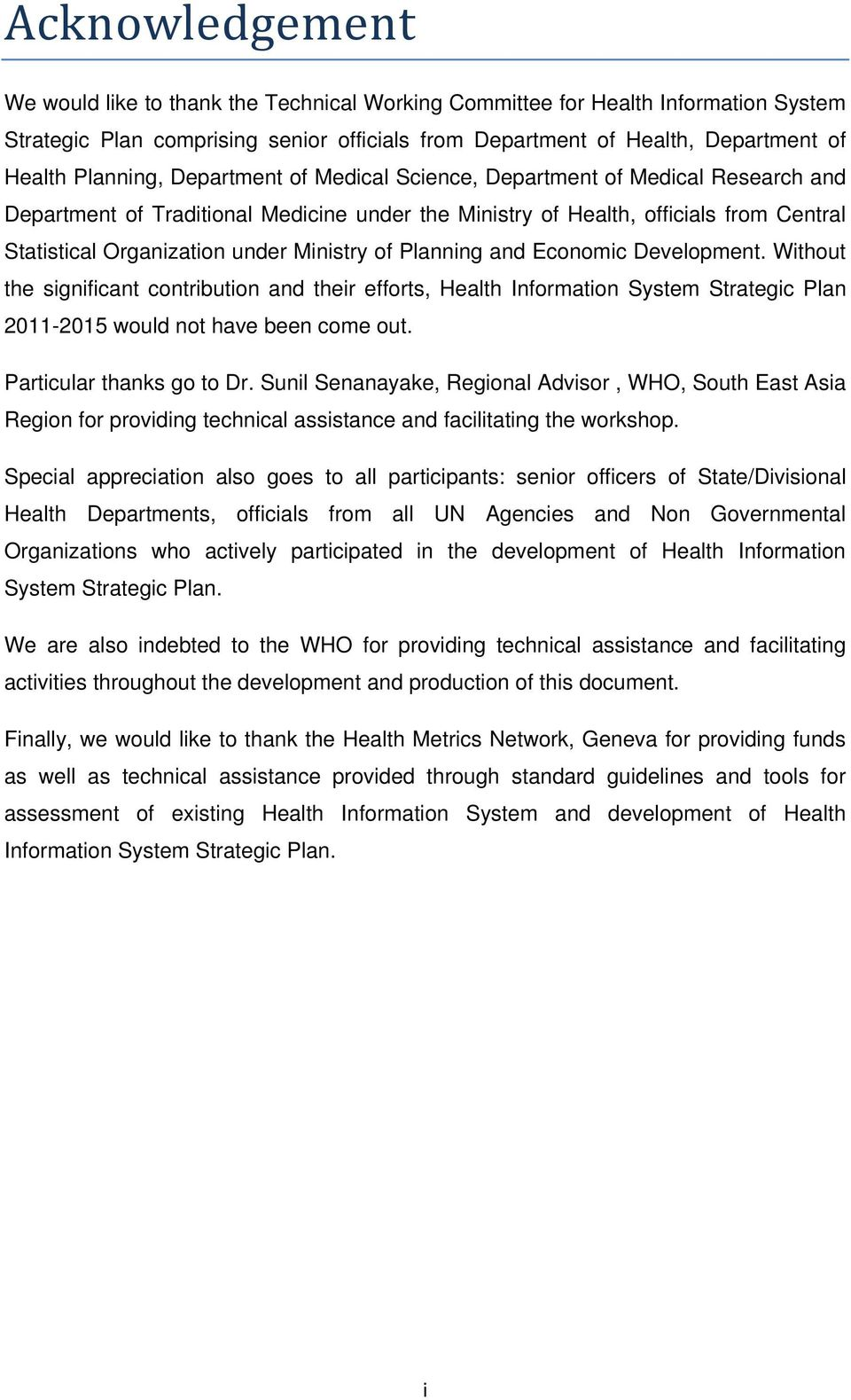 Ministry of Planning and Economic Development. Without the significant contribution and their efforts, Health Information System Strategic Plan 2011-2015 would not have been come out.