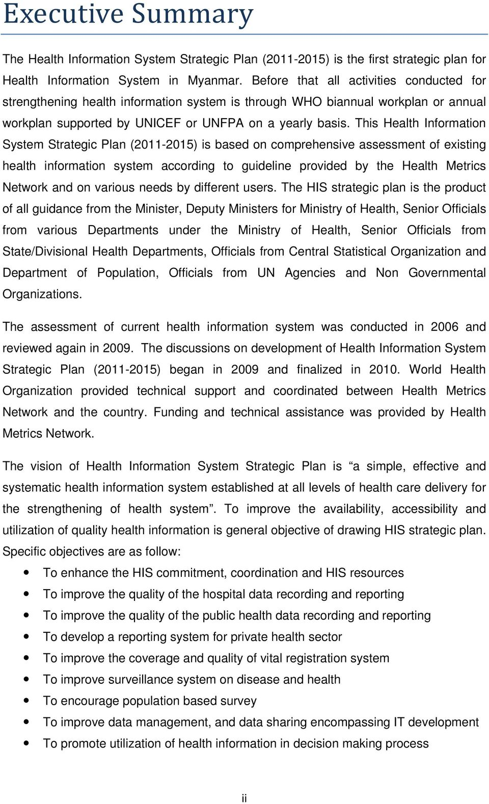 This Health Information System Strategic Plan (2011-2015) is based on comprehensive assessment of existing health information system according to guideline provided by the Health Metrics Network and