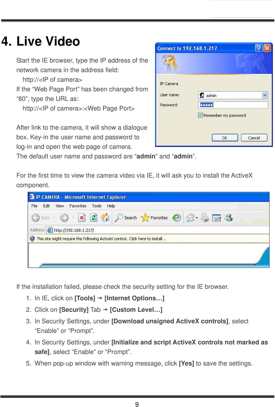 The default user name and password are admin and admin. For the first time to view the camera video via IE, it will ask you to install the ActiveX component.