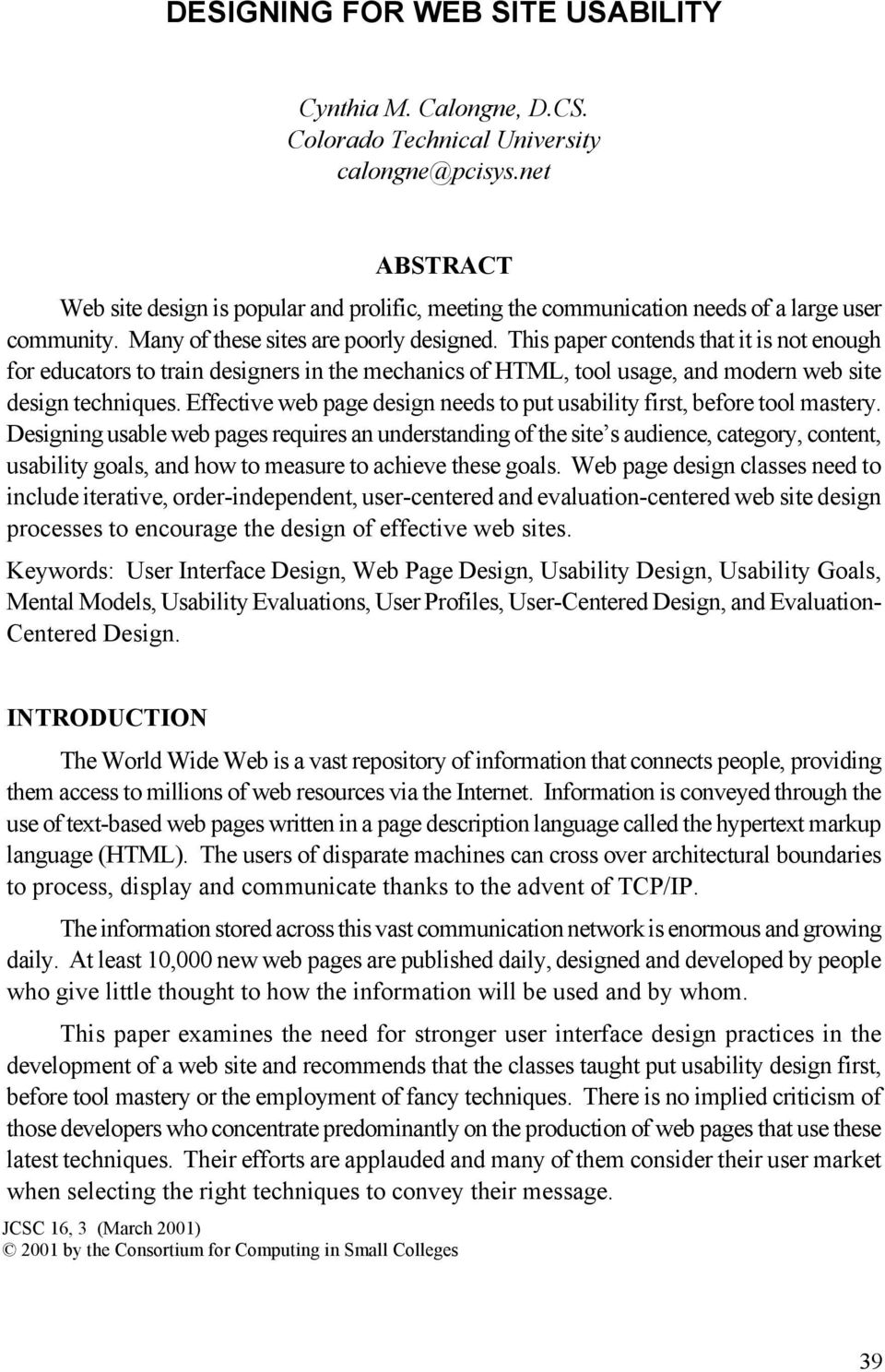 This paper contends that it is not enough for educators to train designers in the mechanics of HTML, tool usage, and modern web site design techniques.