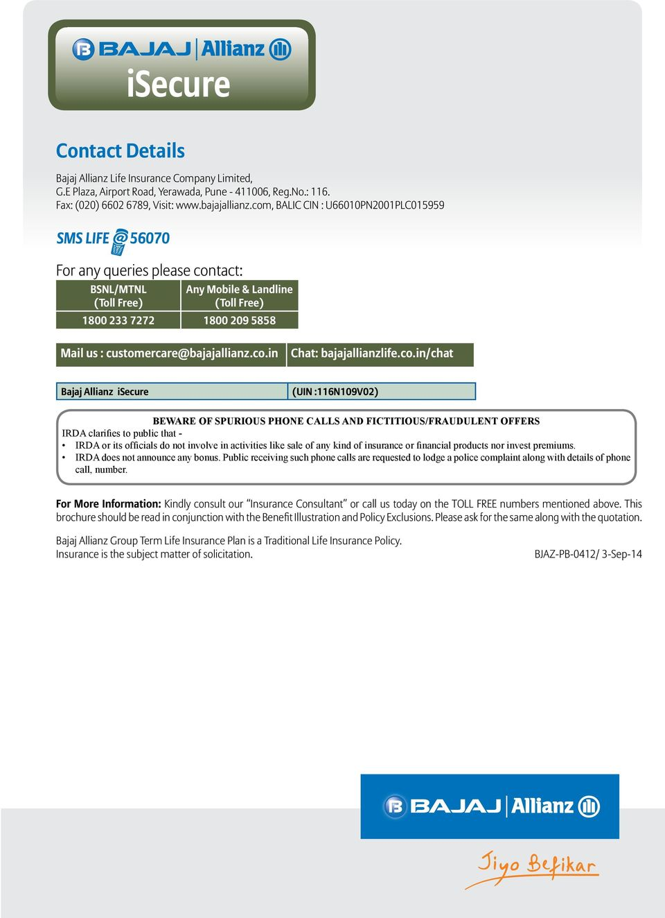 co.in/chat Bajaj Allianz isecure (UIN :116N109V02) BEWARE OF SPURIOUS PHONE CALLS AND FICTITIOUS/FRAUDULENT OFFERS IRDA clarifies to public that - IRDA or its officials do not involve in activities