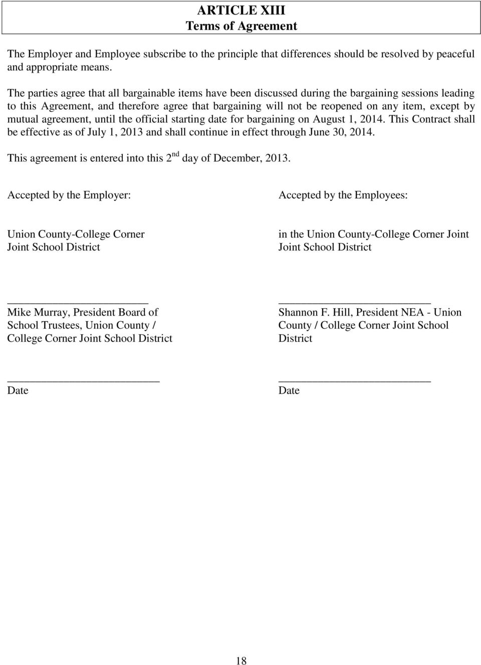 by mutual agreement, until the official starting date for bargaining on August 1, 2014. This Contract shall be effective as of July 1, 2013 and shall continue in effect through June 30, 2014.