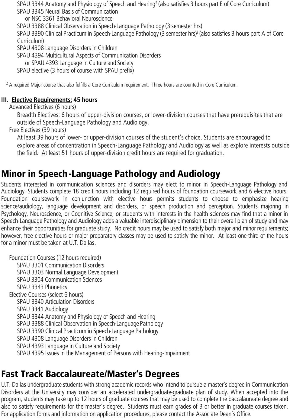 4308 Language Disorders in Children SPAU 4394 Multicultural Aspects of Communication Disorders or SPAU 4393 Language in Culture and Society SPAU elective (3 hours of course with SPAU prefix) 2 A
