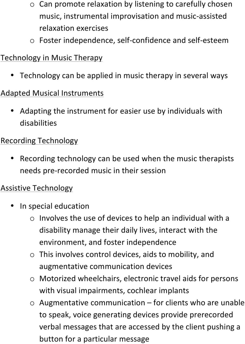 Technology Recording technology can be used when the music therapists needs pre- recorded music in their session Assistive Technology In special education o Involves the use of devices to help an