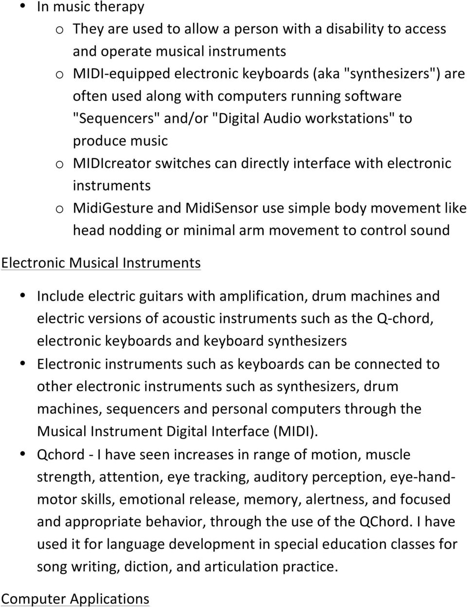 simple body movement like head nodding or minimal arm movement to control sound Electronic Musical Instruments Include electric guitars with amplification, drum machines and electric versions of