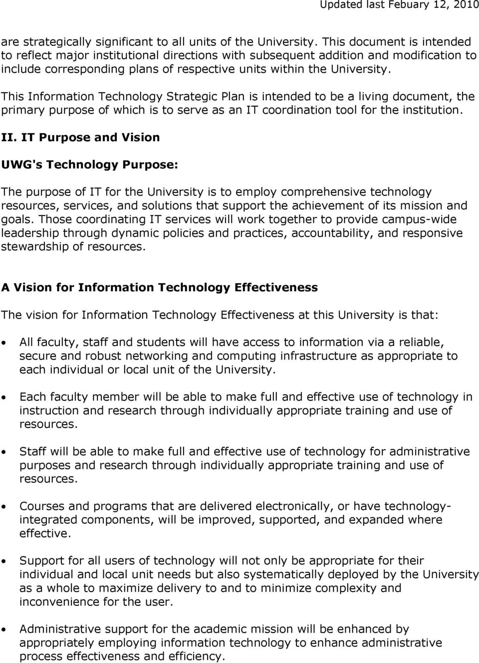 This Information Technology Strategic Plan is intended to be a living document, the primary purpose of which is to serve as an IT coordination tool for the institution. II.