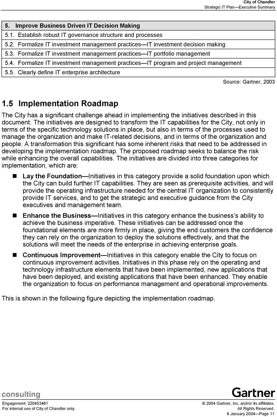5 Implementation Roadmap The City has a significant challenge ahead in implementing the initiatives described in this document.